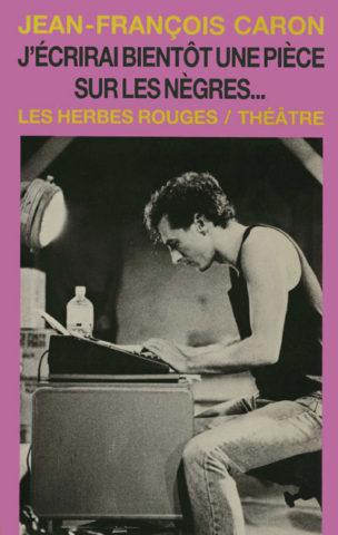 Caron_J_ecrirai_bientot_une_piece_sur_les_negres_72dpi